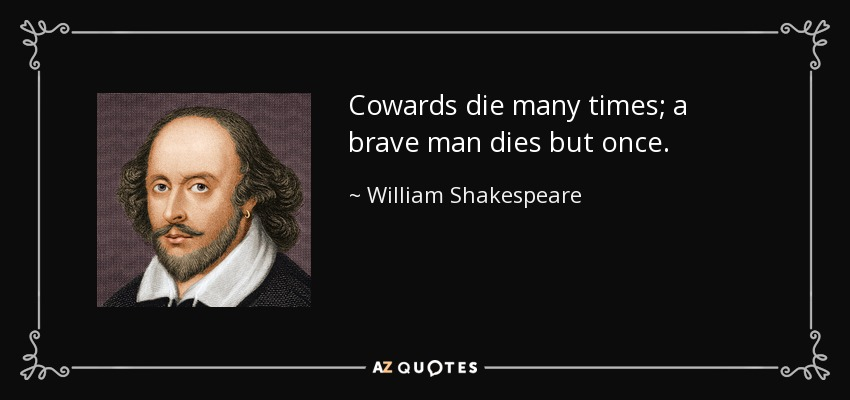quote-cowards-die-many-times-a-brave-man-dies-but-once-william-shakespeare-133-71-63